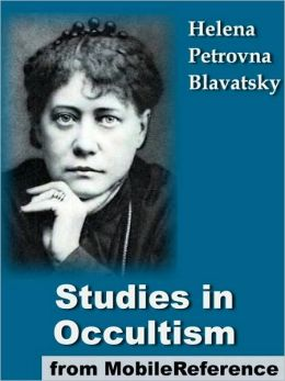 Studies in Occultism: A Series of Reprints from the Writings of H. P. Blavatsky