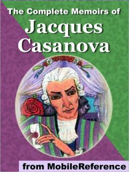 The Complete Memoirs of Jacques Casanova. ILLUSTRATED