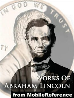 Works of Abraham Lincoln: Includes Inaugural Addresses, State of the Union Addresses, Cooper's Union Speech, Gettysburg Address, House Divided Speech, Proclamation of Amnesty, The Emancipation Proclamation and MORE