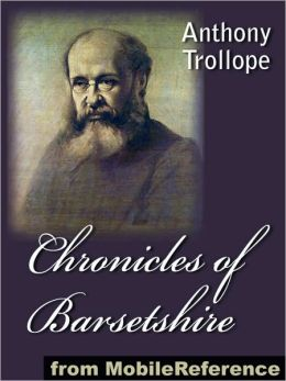 Chronicles of Barsetshire, 6 novels: The Warden, Barchester Towers, Doctor Thorne, Framley Parsonage, The Small House at Allington and The Last Chronicle of Barset.