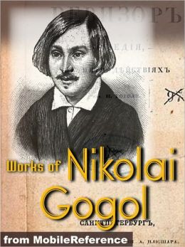 Works of Nikolai Gogol: Dead Souls, Taras Bulba, The Inspector General, The Nose, Viy & more
