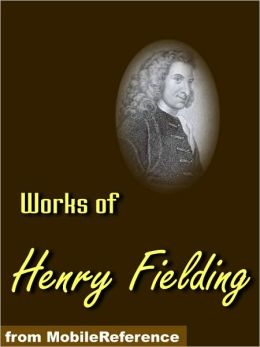 Works of Henry Fielding: Tom Jones, Amelia, Joseph Andrews, Pasquin play, Journal of a Voyage to Lisbon and others
