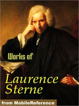 Works of Laurence Sterne: The Life and Opinions of Tristram Shandy, Gentleman, A Sentimental Journey Through France and Italy, A Political Romance, Journey to Eliza and various letters