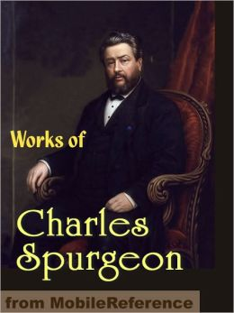 Works of Charles Haddon (C.H.) Spurgeon: According to Promise, All of Grace, Faith's Checkbook, Morning and Evening: Daily Readings, A Puritan Catechism & more