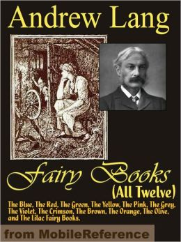 Andrew Lang's Fairy Books (All Twelve): The Blue, The Red, The Green, The Yellow, The Pink, The Grey, The Violet, The Crimson, The Brown, The Orange, The Olive, and The Lilac Fairy Books.