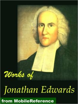 Works of Jonathan Edwards: Religious Affections, Freedom of the Will, Treatise on Grace, Select Sermons, David Brainerd and more