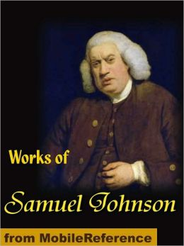 Works of Samuel Johnson: Rasselas, Prince of Abyssinia, A Grammar of the English Tongue, Preface to Shakespeare, Lives of the English Poets and more