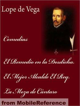 Comedias: El Remedio en la Desdicha. el Mejor Alcalde el Rey. la Moza de Cántaro (Spanish Edition)