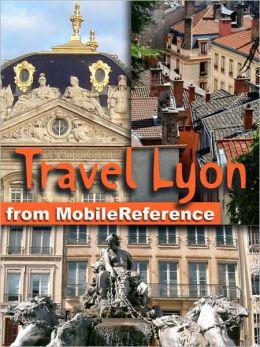 Travel Lyon, Rhône-Alpes, French Alps & Rhône River Valley, France: Illustrated Guide, Phrasebook and Maps