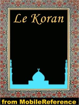 Le Koran (French Edition) Traduction nouvelle faite sur le texte Arabe par M. Kasilmirski