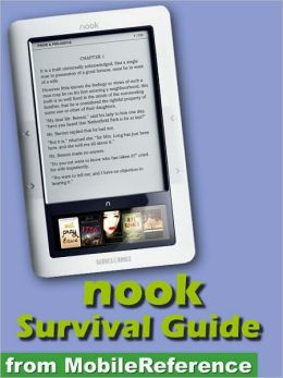 Nook Survival Guide - Step-by-Step User Guide for the Nook eReader: Using Hidden Features, Downloading FREE eBooks, Sending eMail, and Surfing Web