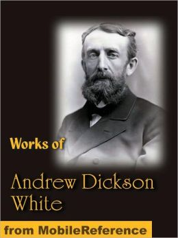 Works of Andrew Dickson White. Autobiography of Andrew Dickson White (2 volumes), Fiat Money Inflation in France and History of the Warfare of Science with Theology in Christendom