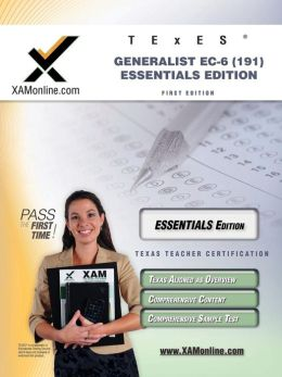 TExES Generalist EC-6 191 Essentials Edition Teacher Certification Test Prep Study Guide
