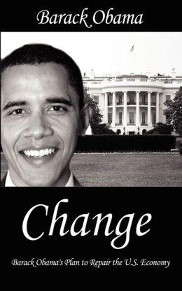 Change: Barack Obama's Plan to Repair the U.S. Economy