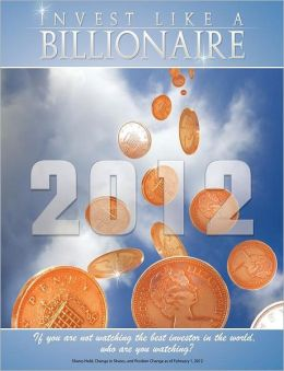 Invest like a Billionaire: If you are not watching the best investor in the world, who are you watching? (2012)