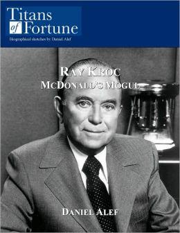 Ray A. Kroc: McDonald's Mogul
