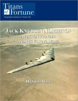 Jack Knudsen Northrop: Aviation Pioneer and his Flying Wing