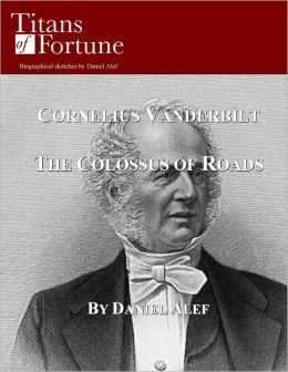Cornelius Vanderbilt: The Colossus of Roads