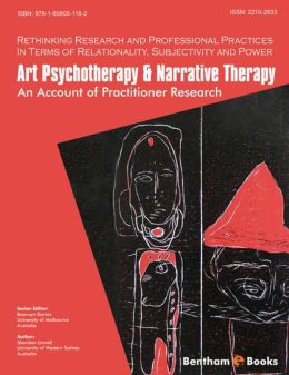 Art Psychotherapy & Narrative Therapy: An Account Of Practitioner Research (Volume 1)