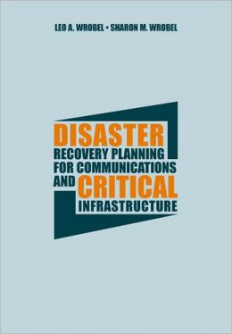 Disaster Recovery Planning for Communications and Critical Infrastructure