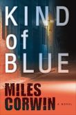 Book Cover Image. Title: Kind of Blue:  An Ash Levine Thriller, Author: Miles Corwin
