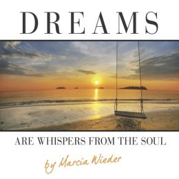 Dreams Are Whispers from the Soul: Finding Your Purpose and Passion in Life (PagePerfect NOOK Book)