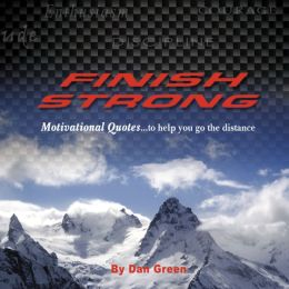 Finish Strong Motivational Quotes: Motivational Quotes...to help you go the distance (PagePerfect NOOK Book)