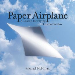 Paper Airplane: A Lesson for Flying Outside the Box (PagePerfect NOOK Book)