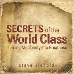 Secrets of the World Class: Turning Mediocrity into Greatness (PagePerfect NOOK Book)
