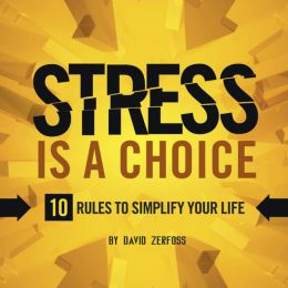 Stress Is A Choice: 10 Rules to Simplify Your Life (PagePerfect NOOK Book)