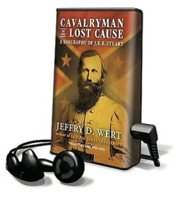 Cavalryman of the Lost Cause: A Biography of J.E.B. Stuart [With Earbuds]