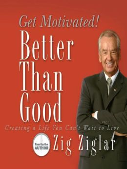 Better Than Good: Get Motivated!