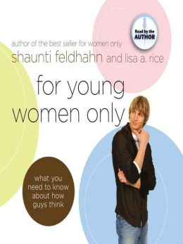 For Young Women Only: What You Need to Know About How Guys Think