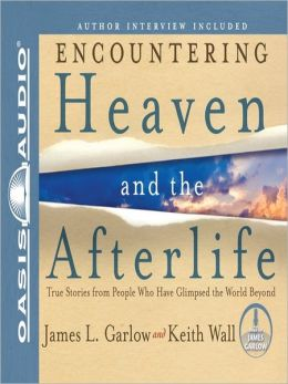 Encountering Heaven and the Afterlife: True Stories from People Who Have Glimpsed the World Beyond