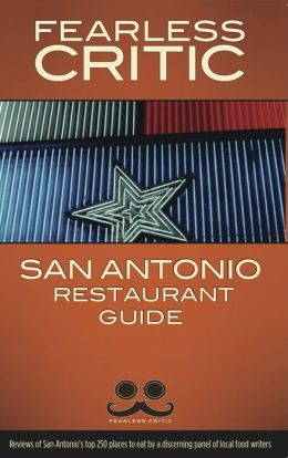 The Fearless Critic San Antonio Restaurant Guide