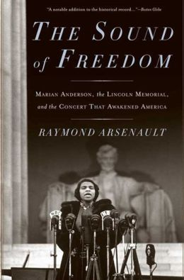 Sound of Freedom: Marian Anderson, the Lincoln Memorial, and the Concert That Awakened America