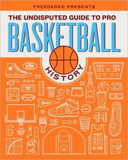 FreeDarko Presents: The Undisputed Guide to Pro Basketball History: A History