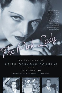 The Pink Lady: The Many Lives of Helen Gahagan Douglas