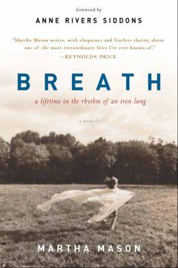Breath: A Lifetime in the Rhythm of an Iron Lung: A Memoir