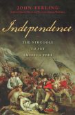 Book Cover Image. Title: Independence:  The Struggle to Set America Free, Author: John Ferling