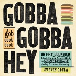 Gobba Gobba Hey: A Gob Cookbook