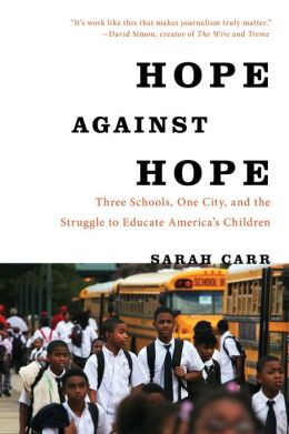 Hope Against Hope: Three Schools, One City, and the Struggle to Educate America's Children