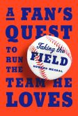 Book Cover Image. Title: Taking the Field:  A Fan's Quest to Run the Team He Loves, Author: Howard Megdal