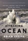 Book Cover Image. Title: The Attacking Ocean:  The Past, Present, and Future of Rising Sea Levels, Author: Brian Fagan