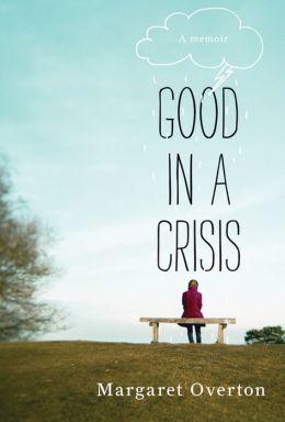 Good in a Crisis: A Memoir