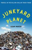 Book Cover Image. Title: Junkyard Planet:  Travels in the Billion-Dollar Trash Trade, Author: Adam Minter