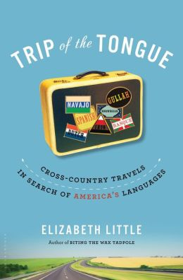 Trip of the Tongue: Cross-Country Travels in Search of America's Languages