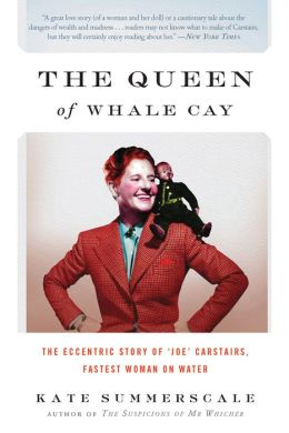 The Queen of Whale Cay: The Eccentric Story of 'Joe' Carstairs, Fastest Woman on Water