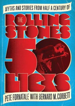 50 Licks: Myths and Stories from Half a Century of the Rolling Stones