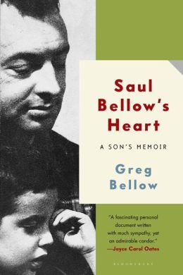 Saul Bellow's Heart: A Son's Memoir
